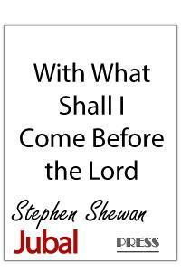 With What Shall I Come Before the Lord for soprano and piano. Setting of Micah 6:6-8