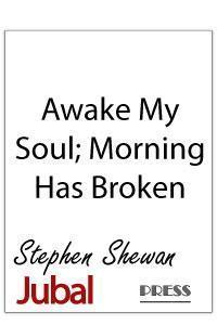 Awake My Soul; Morning Has Broken for SATB chorus, woodwind quintet, trumpet and organ. Setting of well-known folk-hymn Morning Has Broken.